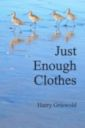 Cover Photo of Just Enough Clothes, by Harry Griswold